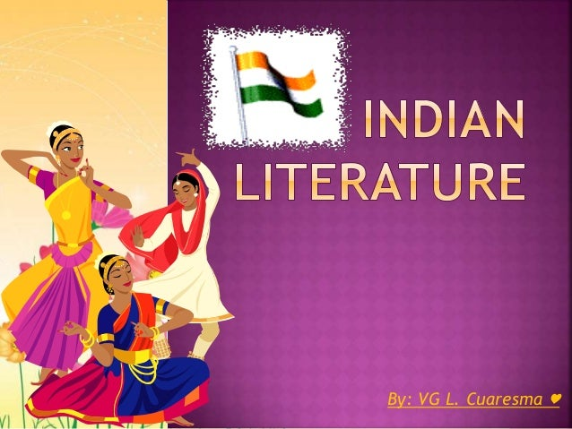 indian literature An elaborate list of indian women authors, poets, activists, novelists,  to the era  of renaissance of indo-english literature that started with the appearance of.