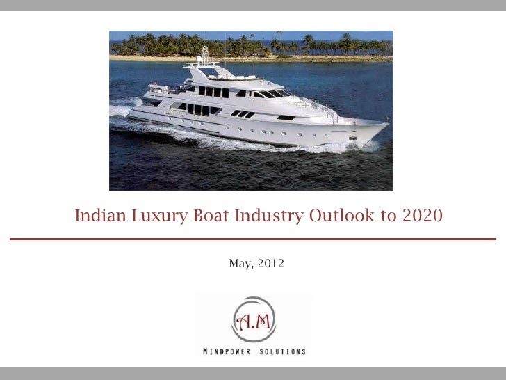 Indian Luxury Boat Industry Outlook to 2020                  May, 2012