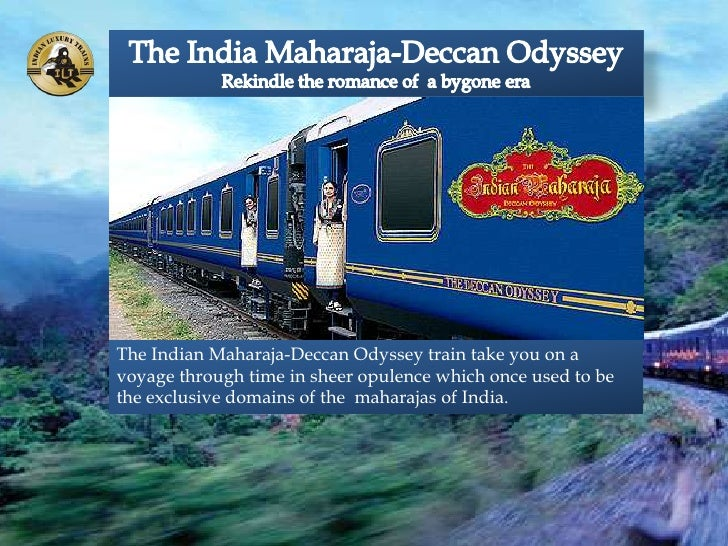 The Indian Maharaja-Deccan Odyssey train take you on avoyage through time in sheer opulence which once used to bethe exclu...