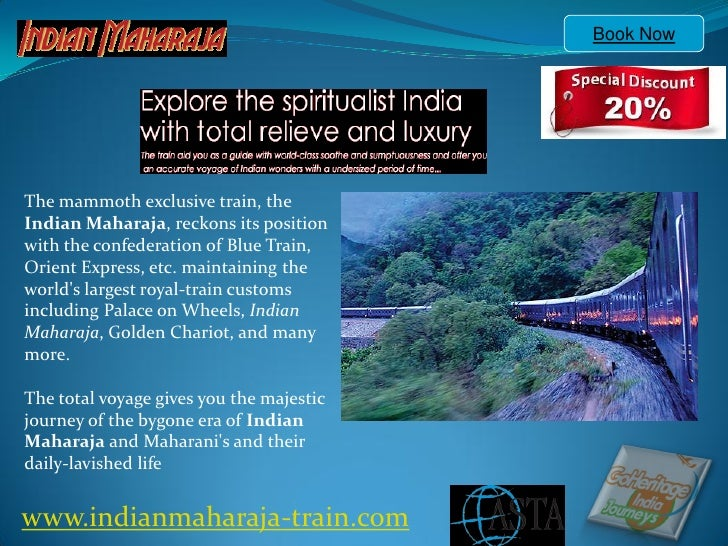 Book NowThe mammoth exclusive train, theIndian Maharaja, reckons its positionwith the confederation of Blue Train,Orient E...