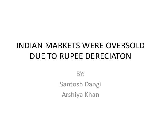 INDIAN MARKETS WERE OVERSOLD DUE TO RUPEE DERECIATON BY: Santosh Dangi Arshiya Khan