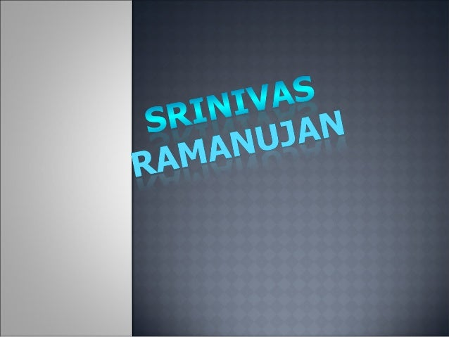    Srinivasa Ramanujan better known as Srinivasa Iyengar    Ramanujan was one of Indias greatest mathematical genius.    ...