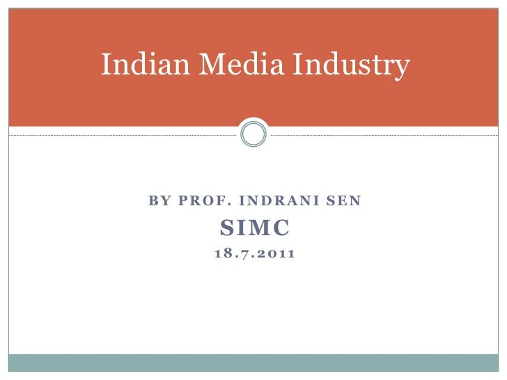 Indian Media Industry<br />By Prof. IndraniSen<br />SIMC<br />18.7.2011<br />