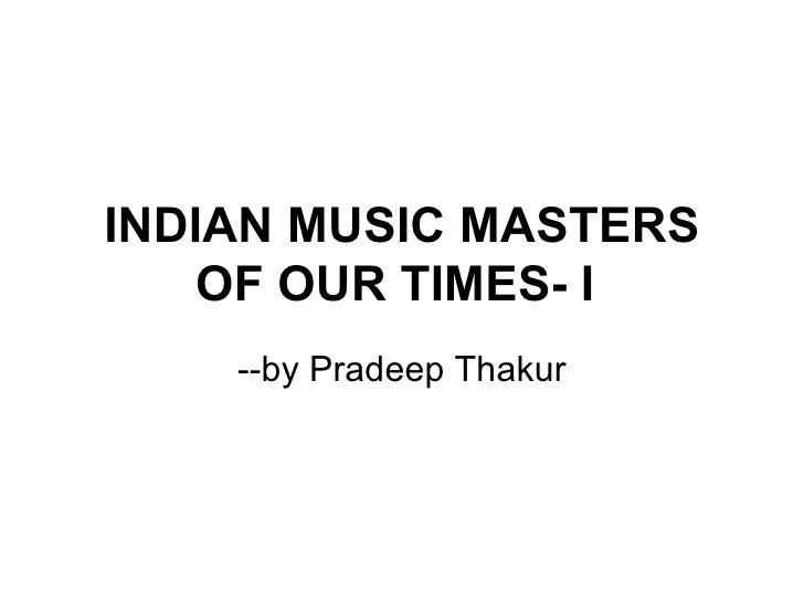 INDIAN MUSIC MASTERS OF OUR TIMES- I   --by Pradeep Thakur