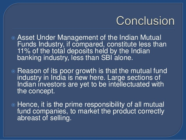 indian mutual fund industry essay On account of rise in investments in the mutual funds and other financial  instruments, the revenues of the brokerage industry in india are forecasted to  grow by.