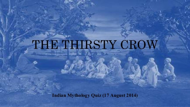 THE THIRSTY CROW Indian Mythology Quiz (17 August 2014)