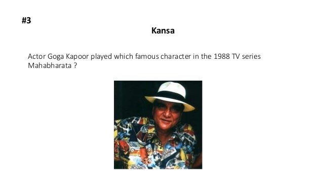 Actor Goga Kapoor played which famous character in the 1988 TV series Mahabharata ? #3 Kansa