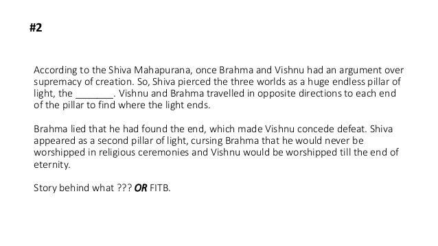 #2 According to the Shiva Mahapurana, once Brahma and Vishnu had an argument over supremacy of creation. So, Shiva pierced...