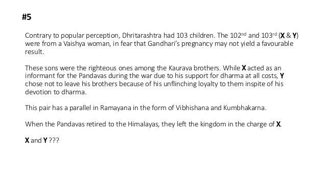 Contrary to popular perception, Dhritarashtra had 103 children. The 102nd and 103rd (X & Y) were from a Vaishya woman, in ...