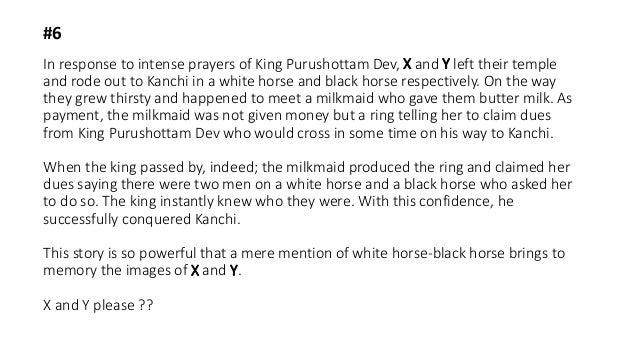 In response to intense prayers of King Purushottam Dev, X and Y left their temple and rode out to Kanchi in a white horse ...