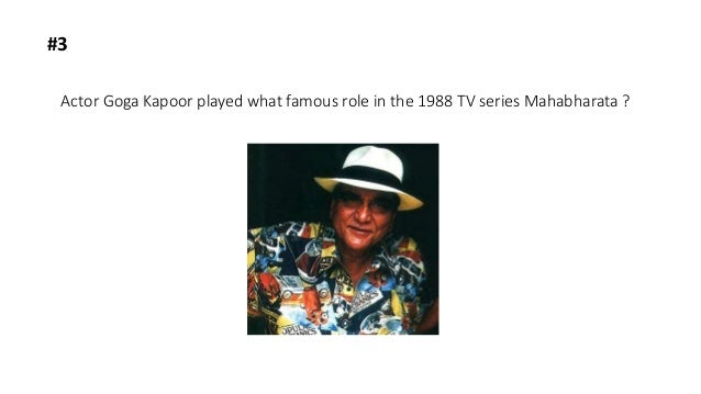 Actor Goga Kapoor played what famous role in the 1988 TV series Mahabharata ? #3