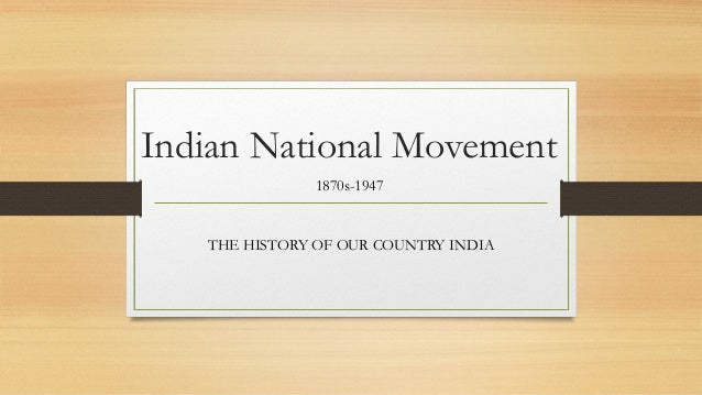 Indian National Movement  1870s-1947  THE HISTORY OF OUR COUNTRY INDIA
