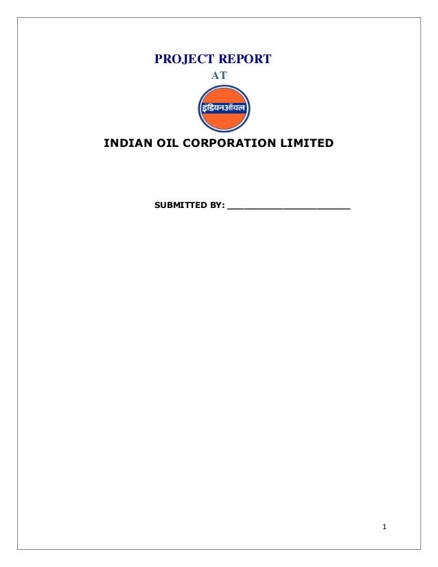 PROJECT REPORT                ATINDIAN OIL CORPORATION LIMITED      SUBMITTED BY: ______________________                  ...