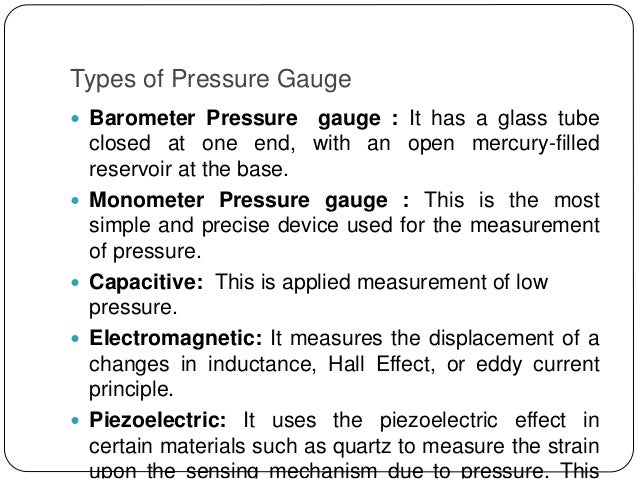 Types of Pressure Gauge  Barometer Pressure gauge : It has a glass tube closed at one end, with an open mercury-filled re...