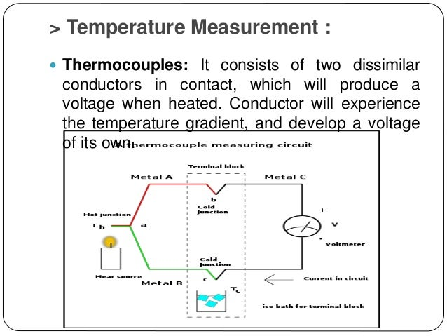 > Temperature Measurement :  Thermocouples: It consists of two dissimilar conductors in contact, which will produce a vol...