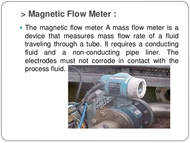 > Magnetic Flow Meter :  The magnetic flow meter A mass flow meter is a device that measures mass flow rate of a fluid tr...