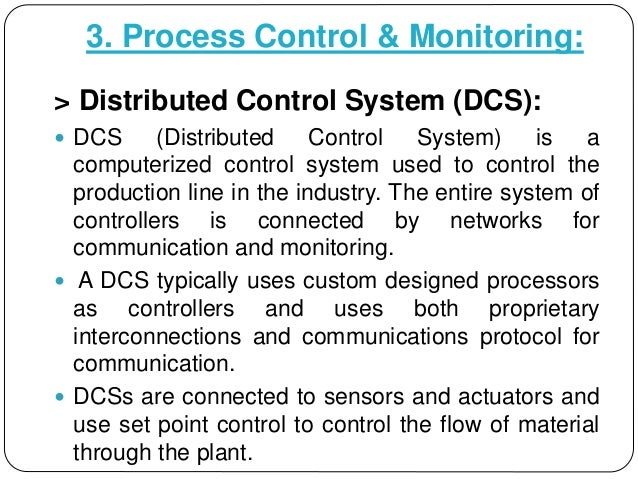 3. Process Control & Monitoring: > Distributed Control System (DCS):  DCS (Distributed Control System) is a computerized ...