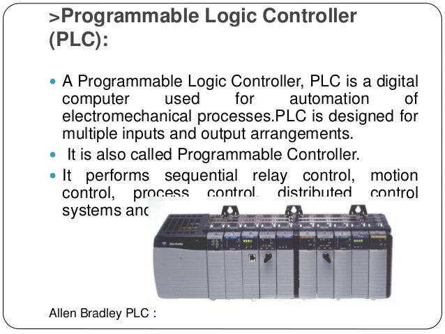 >Programmable Logic Controller (PLC):  A Programmable Logic Controller, PLC is a digital computer used for automation of ...