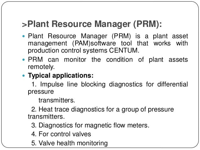 >Plant Resource Manager (PRM):  Plant Resource Manager (PRM) is a plant asset management (PAM)software tool that works wi...