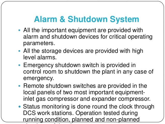 Alarm & Shutdown System  All the important equipment are provided with alarm and shutdown devices for critical operating ...