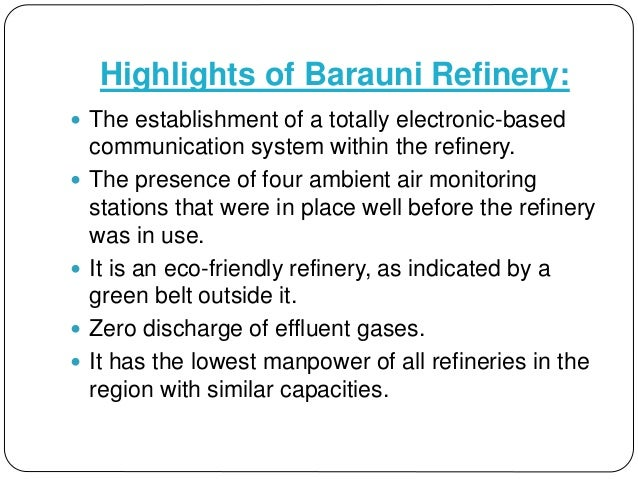 Highlights of Barauni Refinery:  The establishment of a totally electronic-based communication system within the refinery...