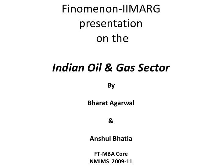Finomenon-IIMARG presentation on the Indian Oil & Gas Sector<br />By<br />Bharat Agarwal<br />&<br />Anshul Bhatia<br />FT...