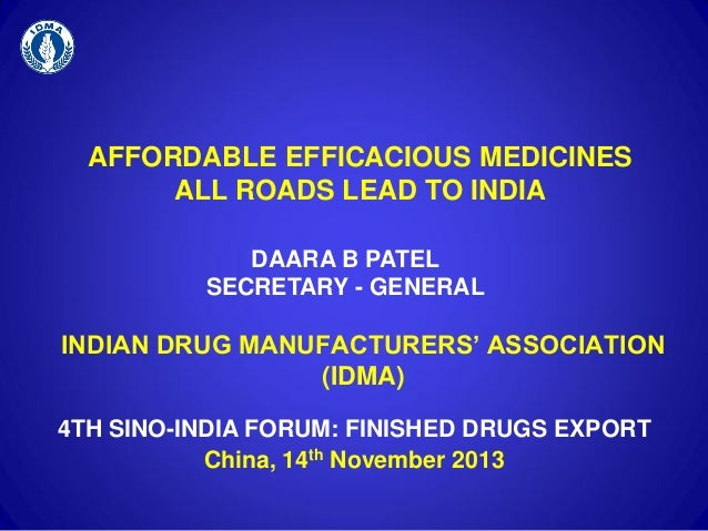 AFFORDABLE EFFICACIOUS MEDICINES ALL ROADS LEAD TO INDIA INDIAN DRUG MANUFACTURERS' ASSOCIATION (IDMA) DAARA B PATEL SECRE...
