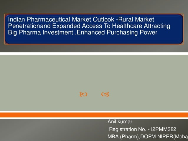 Indian Pharmaceutical Market Outlook -Rural Market Penetrationand Expanded Access To Healthcare Attracting Big Pharma Inve...