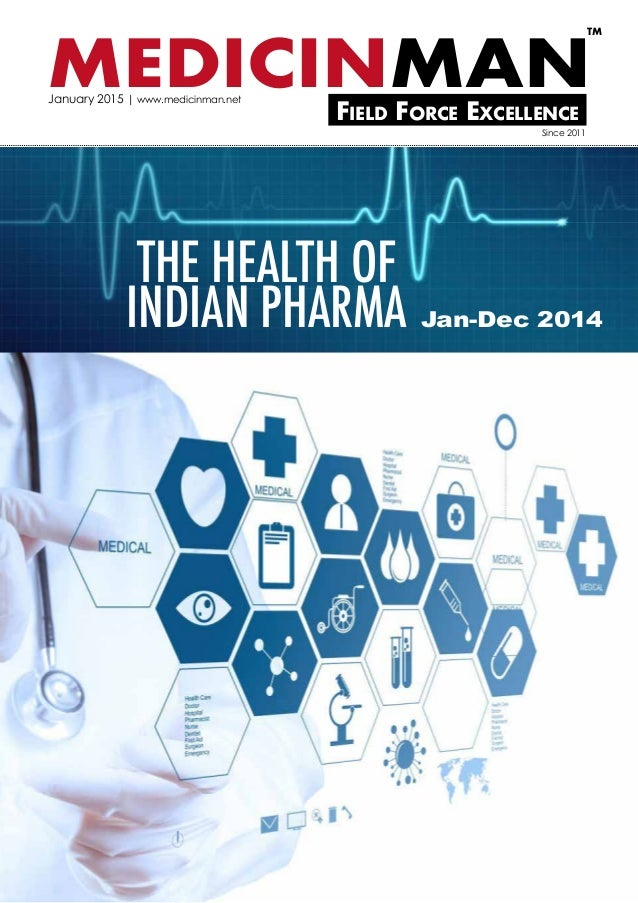 THE HEALTH OF INDIAN PHARMA MEDICINMANField Force Excellence TM January 2015 | www.medicinman.net Since 2011 Jan-Dec 2014