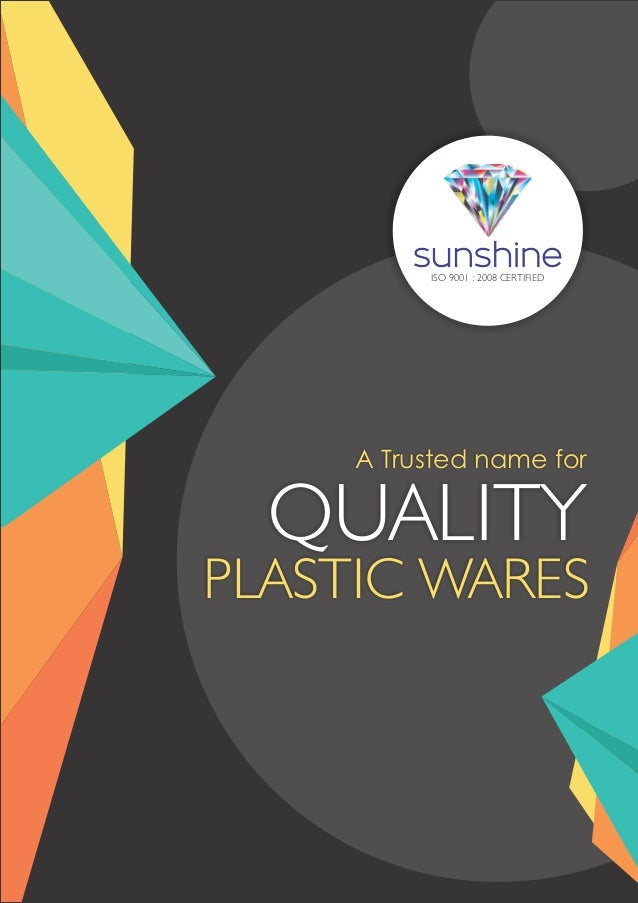 ISO 9001 : 2008 CERTIFIED A Trusted name for QUALITY PLASTIC WARES