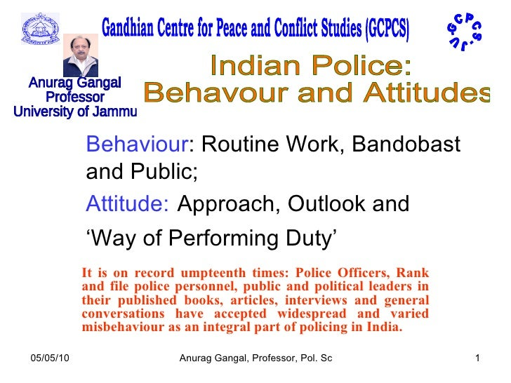 Behaviour : Routine Work, Bandobast and Public; Attitude:   Approach, Outlook and 'Way of Performing Duty'   It is on reco...