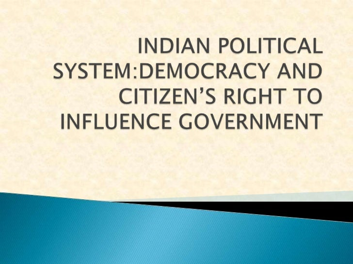 INDIAN POLITICAL SYSTEM:DEMOCRACY AND CITIZEN'S RIGHT TO INFLUENCE GOVERNMENT<br />