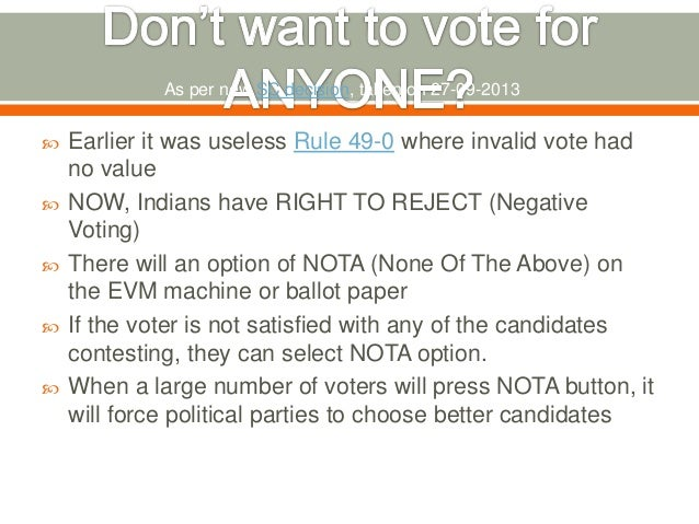  Earlier it was useless Rule 49-0 where invalid vote had no value  NOW, Indians have RIGHT TO REJECT (Negative Voting) ...