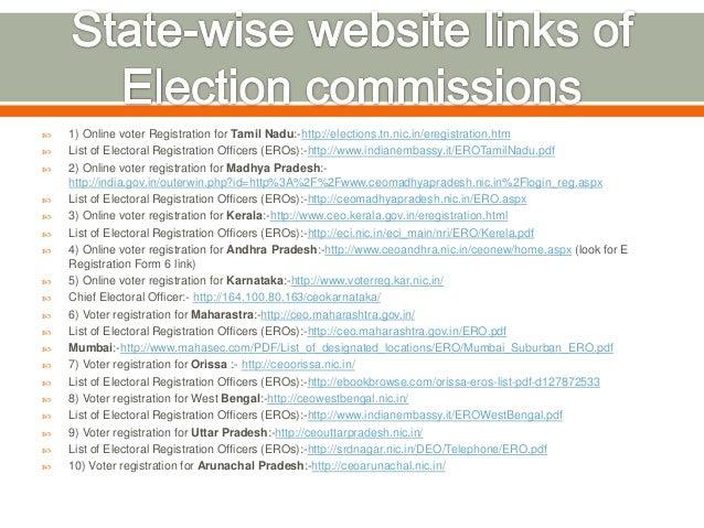  1) Online voter Registration for Tamil Nadu:-http://elections.tn.nic.in/eregistration.htm  List of Electoral Registrati...