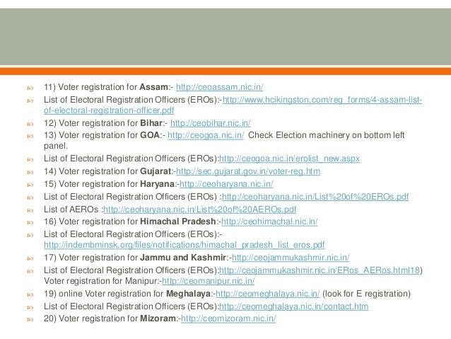  11) Voter registration for Assam:- http://ceoassam.nic.in/  List of Electoral Registration Officers (EROs):-http://www....