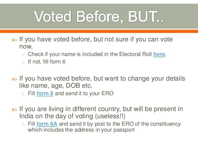  If you have voted before, but not sure if you can vote now. o Check if your name is included in the Electoral Roll here....
