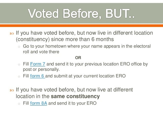 If you have voted before, but now live in different location (constituency) since more than 6 months o Go to your hometo...