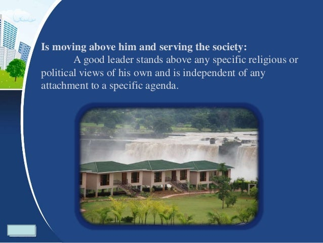 He does not gives importance to fame and attention: A good leader has been able to move above and beyond any egoistic and ...