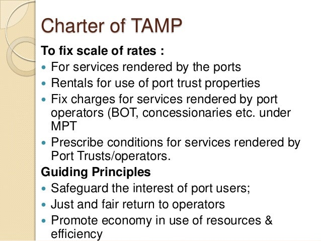 Charter of TAMP To fix scale of rates :  For services rendered by the ports  Rentals for use of port trust properties  ...
