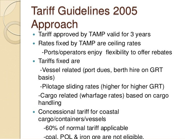 Tariff Guidelines 2005 Approach  Tariff approved by TAMP valid for 3 years  Rates fixed by TAMP are ceiling rates -Ports...