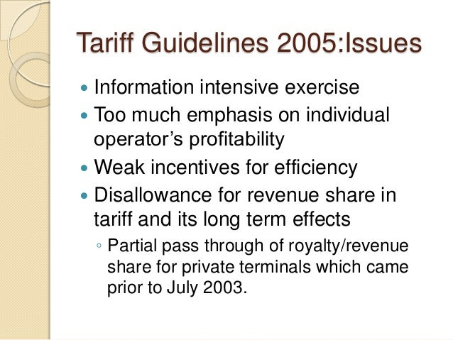 Tariff Guidelines 2005:Issues  Information intensive exercise  Too much emphasis on individual operator's profitability ...