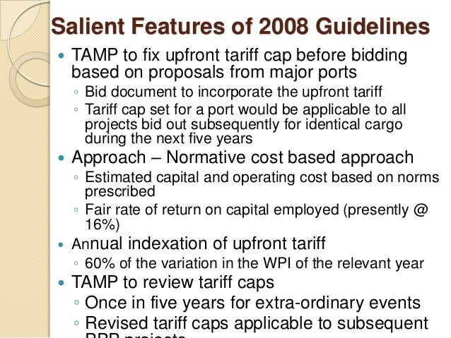 Salient Features of 2008 Guidelines  TAMP to fix upfront tariff cap before bidding based on proposals from major ports ◦ ...
