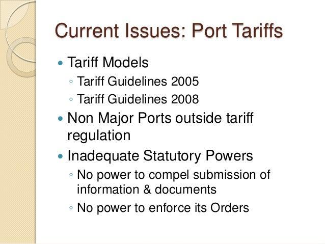 Current Issues: Port Tariffs  Tariff Models ◦ Tariff Guidelines 2005 ◦ Tariff Guidelines 2008  Non Major Ports outside t...