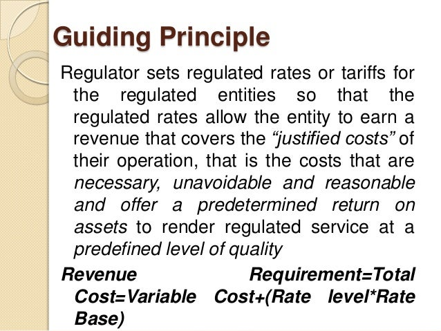 Guiding Principle Regulator sets regulated rates or tariffs for the regulated entities so that the regulated rates allow t...