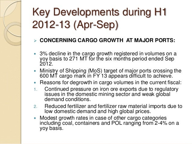 Key Developments during H1 2012-13 (Apr-Sep)  CONCERNING CARGO GROWTH AT MAJOR PORTS:  3% decline in the cargo growth re...