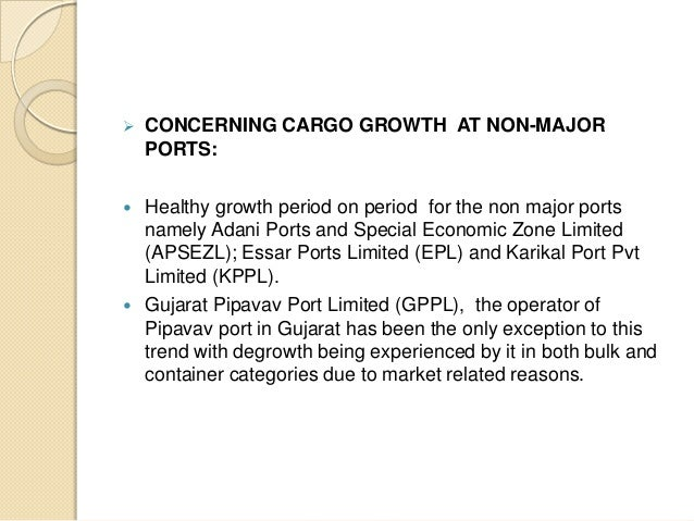  CONCERNING CARGO GROWTH AT NON-MAJOR PORTS:  Healthy growth period on period for the non major ports namely Adani Ports...