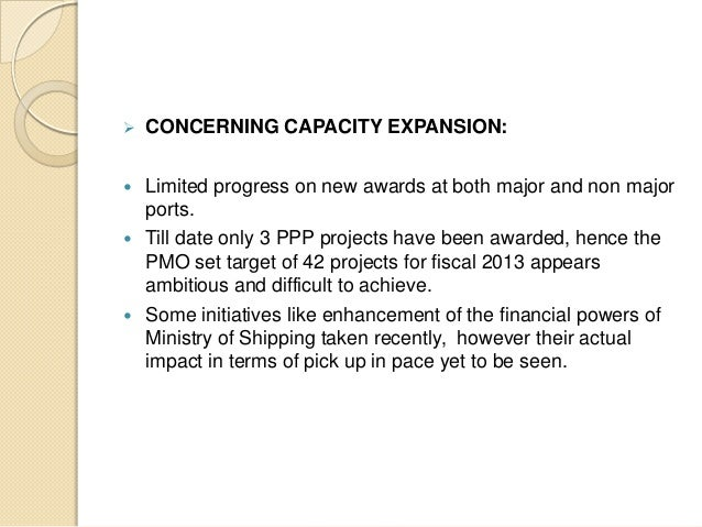  CONCERNING CAPACITY EXPANSION:  Limited progress on new awards at both major and non major ports.  Till date only 3 PP...