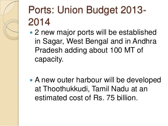 Ports: Union Budget 2013- 2014  2 new major ports will be established in Sagar, West Bengal and in Andhra Pradesh adding ...