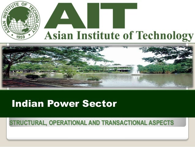 Indian Power Sector STRUCTURAL, OPERATIONAL AND TRANSACTIONAL ASPECTS