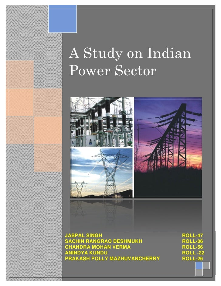 A Study on Indian Power SectorJASPAL SINGH                   ROLL-47SACHIN RANGRAO DESHMUKH        ROLL-06CHANDRA MOHAN VE...